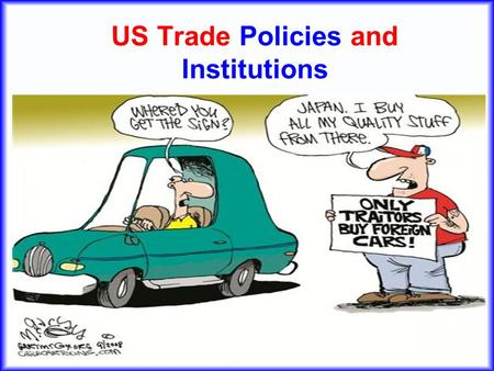 US Trade Policies and Institutions. 2 US Trade Institutions Why US? –That's where we are –US is large and therefore important for the world –Many of the.