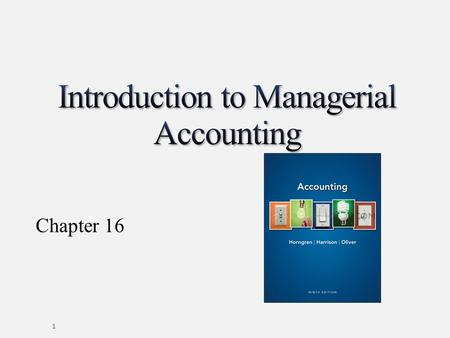 Chapter 16 1. Financial Accounting versus Managerial Accounting Financial accounting is for external reporting Managerial accounting: Reports are generated.