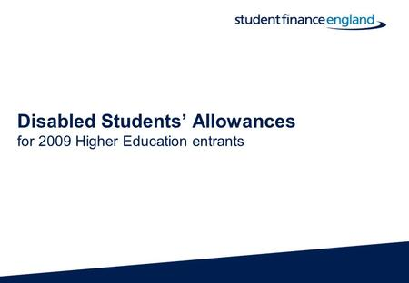 Disabled Students' Allowances for 2009 Higher Education entrants.