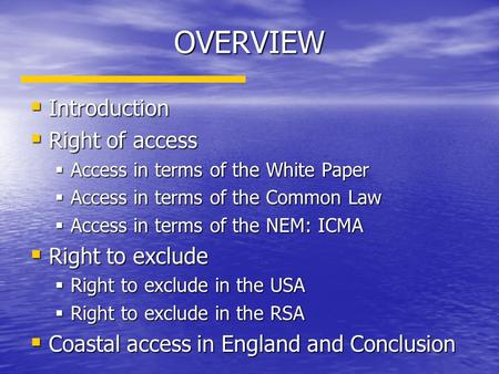 OVERVIEW  Introduction  Right of access  Access in terms of the White Paper  Access in terms of the Common Law  Access in terms of the NEM: ICMA 