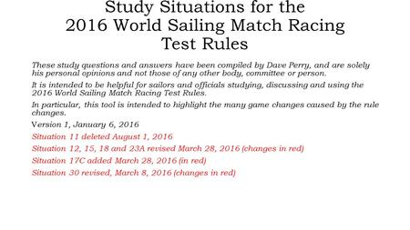 Study Situations for the 2016 World Sailing Match Racing Test Rules These study questions and answers have been compiled by Dave Perry, and are solely.