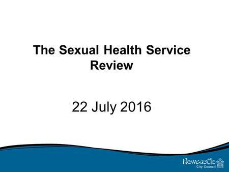 The Sexual Health Service Review 22 July 2016. Commissioning Proposal There is a clear distinction in current service provision between clinical and non-clinical.