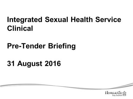 Integrated Sexual Health Service Clinical Pre-Tender Briefing 31 August 2016.