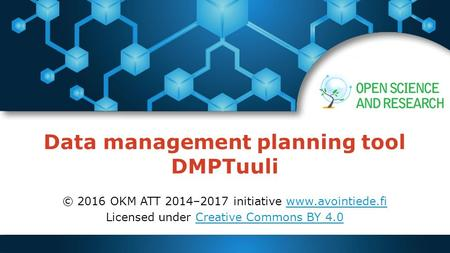 Data management planning tool DMPTuuli © 2016 OKM ATT 2014–2017 initiative  Licensed under Creative Commons BY 4.0Creative.
