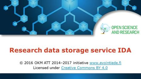 Research data storage service IDA © 2016 OKM ATT 2014–2017 initiative  Licensed under Creative Commons BY 4.0Creative.