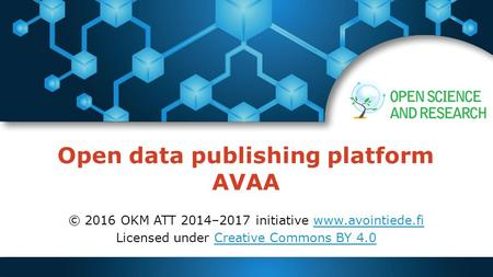 Open data publishing platform AVAA © 2016 OKM ATT 2014–2017 initiative  Licensed under Creative Commons BY 4.0Creative.