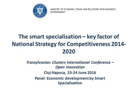 MINISTRY OF ECONOMY, TRADE AND RELATIONS WITH BUSINESS ENVIRONMENT The smart specialisation – key factor of National Strategy for Competitiveness 2014-