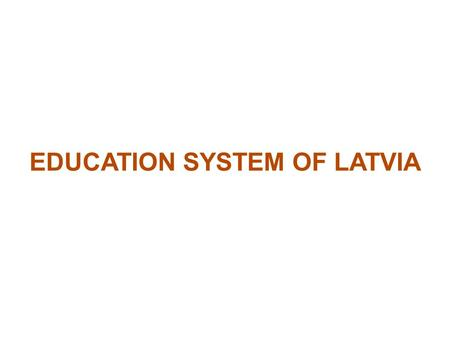 EDUCATION SYSTEM OF LATVIA. ADMINISTRATION ● Three levels - national, municipal and institutional. ● The Parliament (Saeima), the Cabinet of Ministers.
