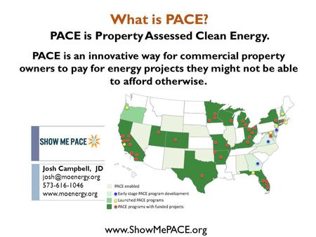 Josh Campbell, JD 573-616-1046   What is PACE? PACE is Property Assessed Clean Energy. PACE is an innovative.