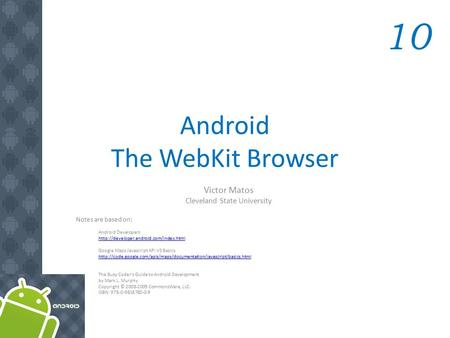 Android The WebKit Browser Victor Matos Cleveland State University Notes are based on: Android Developers  Google.