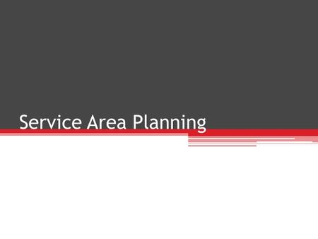 Service Area Planning. Standard ACT-ADDI-1 Students will identify components related to the design process.