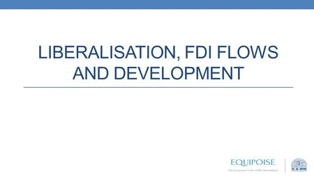 LIBERALISATION, FDI FLOWS AND DEVELOPMENT. Evolution of Government policy towards FDI 1948-late 60s Import substitution (with local products) prevalent;