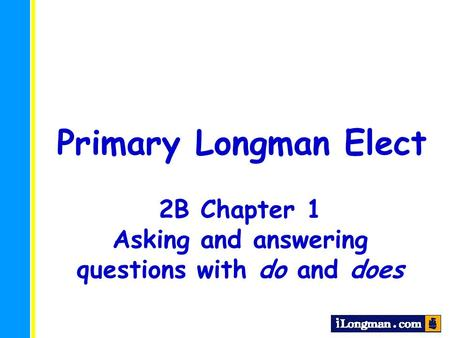 Primary Longman Elect 2B Chapter 1 Asking and answering questions with do and does.