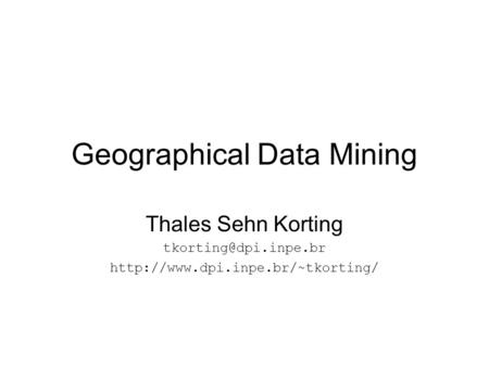 Geographical Data Mining Thales Sehn Korting