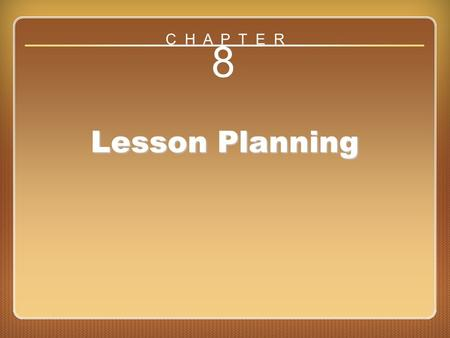Chapter 8 8 Lesson Planning C H A P T E R. Performance Objectives Performance objectives –Clear, specific statements of what students will be able to.