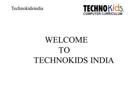 WELCOME TO TECHNOKIDS INDIA Technokidsindia. ABOUT US  is one of the Education franchising Business for computer institution.