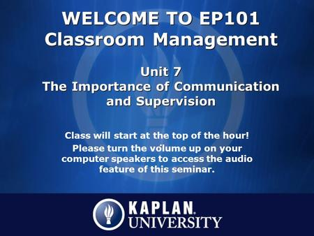 Class will start at the top of the hour! Please turn the volume up on your computer speakers to access the audio feature of this seminar. WELCOME TO EP101.