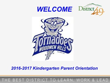 2016-2017 <strong>Kindergarten</strong> <strong>Parent</strong> <strong>Orientation</strong> WELCOME.