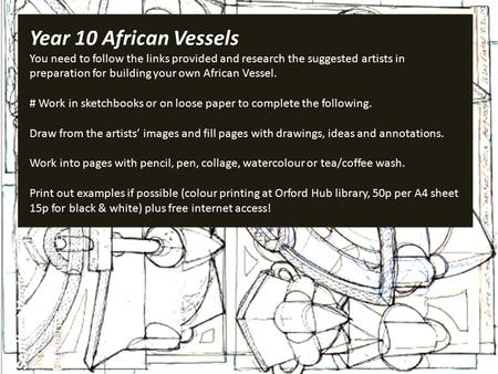 Year 10 African Vessels You need to follow the links provided and research the suggested artists in preparation for building your own African Vessel. #
