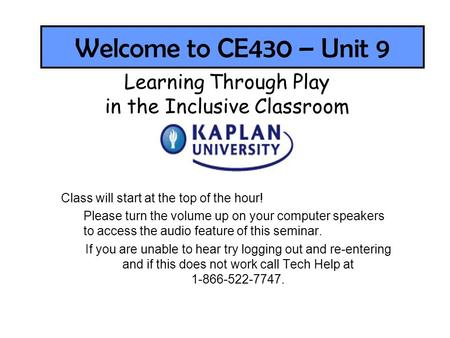 Welcome to CE430 – Unit 9 Class will start at the top of the hour! Please turn the volume up on your computer speakers to access the audio feature of this.
