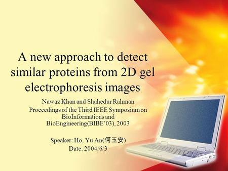A new approach to detect similar proteins from 2D gel electrophoresis images Nawaz Khan and Shahedur Rahman Proceedings of the Third IEEE Symposium on.