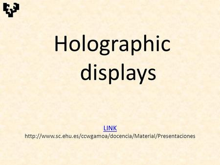 <strong>Holographic</strong> displays LINK LINK