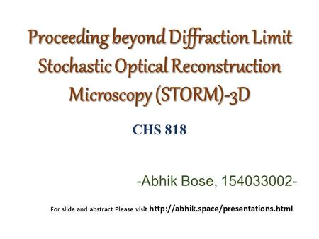 Proceeding beyond Diffraction Limit Stochastic Optical Reconstruction Microscopy (STORM)-3D -Abhik Bose, 154033002- CHS 818 For slide and abstract Please.
