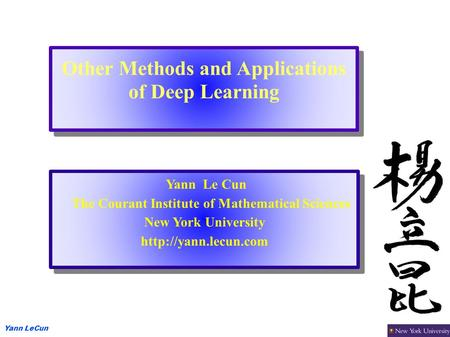Yann LeCun Other Methods and Applications of Deep Learning Yann Le Cun The Courant Institute of Mathematical Sciences New York University