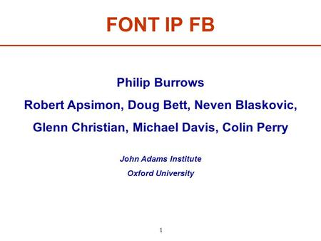 1 FONT IP FB Philip Burrows Robert Apsimon, Doug Bett, Neven Blaskovic, Glenn Christian, Michael Davis, Colin Perry John Adams Institute Oxford University.