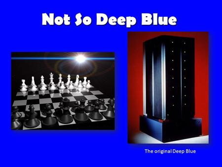 Not So Deep Blue The original Deep Blue. LED chess board Track movements of all pieces Show possible moves Track game time Detect piece movement -Magnets/Reed.