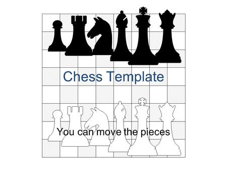 Chess Template You can move the pieces. Move the pieces around the board.