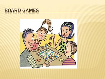  You are going to read more about board games and learn to speak how to play them.
