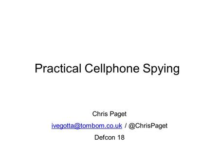 Chris Paget Defcon 18 Practical Cellphone Spying.