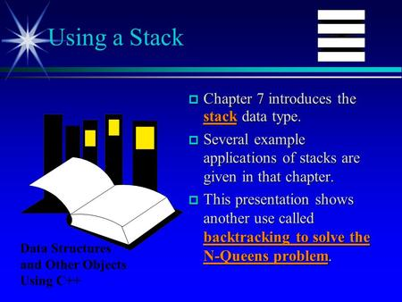  Chapter 7 introduces the stack data type.  Several example applications of stacks are given in that chapter.  This presentation shows another use called.