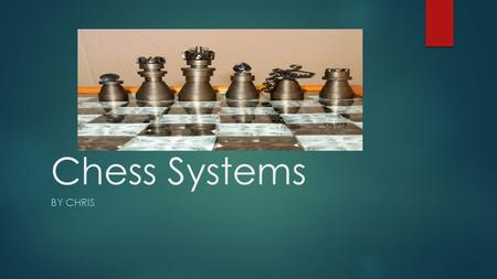 Chess Systems BY CHRIS. Digestive system  Chess is a complex strategy game of logic, so you need to eat foods like fish that make you smarter.