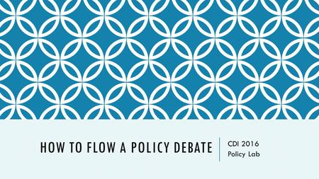 HOW TO FLOW A POLICY DEBATE CDI 2016 Policy Lab. FLOWING: THE SHORTCUT TO WINNING DEBATES EVERY DEBATER WHO HAS ANY SUCCESS IN POLICY DEBATE USES AN ESSENTIAL.