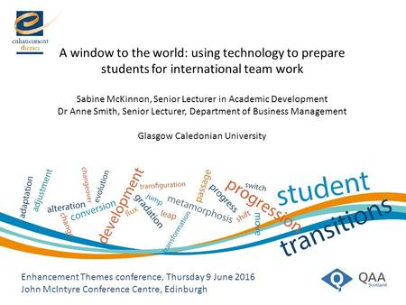 A window to the world: using technology to prepare students for international team work Sabine McKinnon, Senior Lecturer in Academic Development Dr Anne.