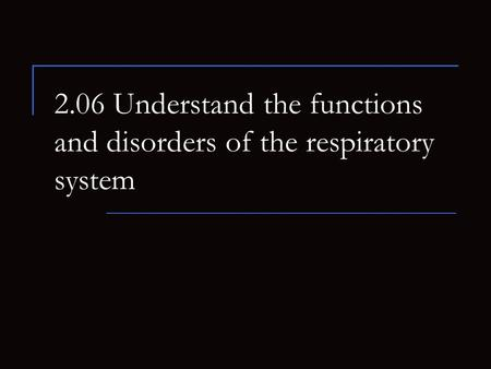2.06 Understand the functions and disorders of the respiratory system.