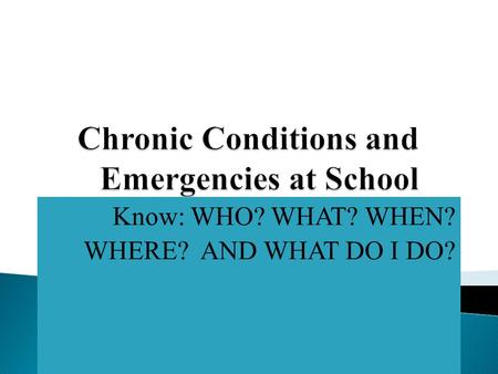 Know: WHO? WHAT? WHEN? WHERE? AND WHAT DO I DO?. As a staff member of Montgomery County Schools, you must be alert to signs and symptoms that a student.