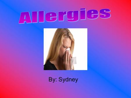 By: Sydney. What are Allergies? Allergy is a reaction when the brain mistakes a harmless substance (dust, pollen, mold, etc.) for harmful bacteria. The.