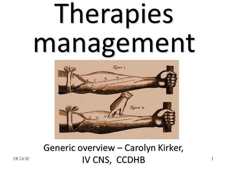 08/24/101 Therapies management Generic overview – Carolyn Kirker, IV CNS, CCDHB.