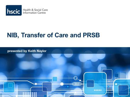 NIB, Transfer of Care and PRSB presented by Keith Naylor.