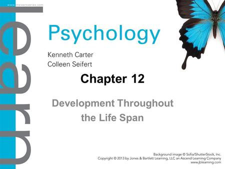Chapter 12 Development Throughout the Life Span. Objectives 12.1 The Beginnings of Development Describe the development of the field and explain the prenatal.