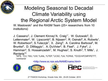 Modeling Seasonal to Decadal Climate Variability using the Regional Arctic System Model W. Maslowski 1 and the RASM Team (25+ researchers from 10 institutions)