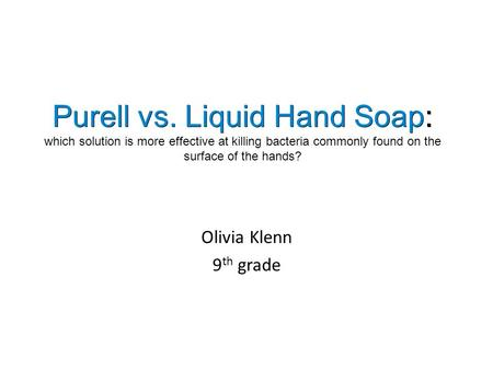 Purell vs. Liquid Hand Soap: Purell vs. Liquid Hand Soap: which solution is more effective at killing bacteria commonly found on the surface of the hands?