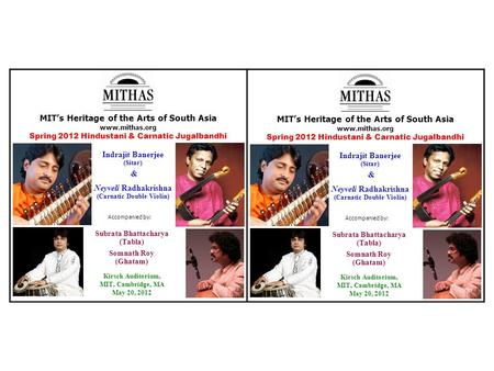 MIT's Heritage of the Arts of South Asia  Spring 2012 Hindustani & Carnatic Jugalbandhi Subrata Bhattacharya (Tabla) Somnath Roy (Ghatam)