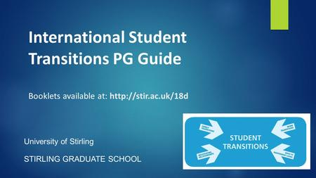 International Student Transitions PG Guide Booklets available at:  University of Stirling STIRLING GRADUATE SCHOOL.