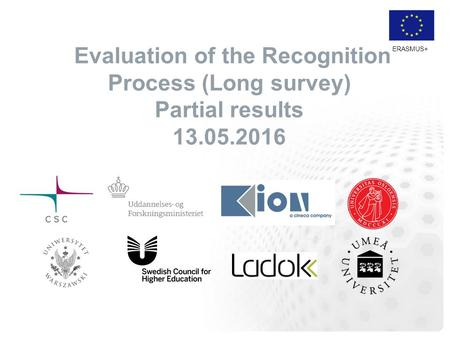 ERASMUS+ Evaluation of the Recognition Process (Long survey) Partial results 13.05.2016.