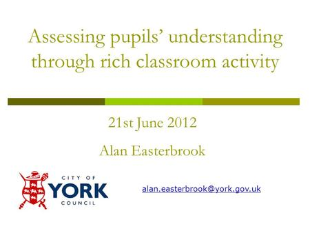 Assessing pupils' understanding through rich classroom activity 21st June 2012 Alan Easterbrook