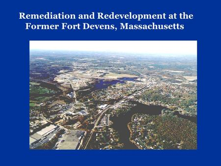 Remediation and Redevelopment at the Former Fort Devens, Massachusetts.
